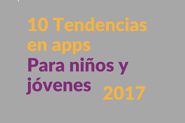 10 Tendencias en apps para niños y jóvenes 2017