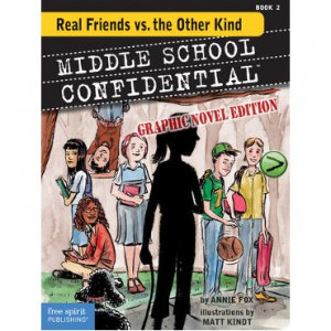 Middle School Confidential 2 Real Friends vs. the Other Kind
